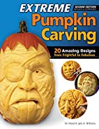 Extreme Pumpkin Carving, 2nd Edition Revised…