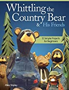 Whittling the Country Bear & His Friends: 12…