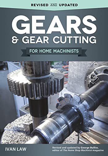 gears-and-gear-cutting-for-home-machinists-fox-chapel-publishing-practical-hands-on-guide-to-designing-and-cutting-gears-inexpensively-on-a-lathe-or-milling-machine-simple-non-technical-language