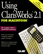 Using Clarisworks 2.1 for Macintosh by…