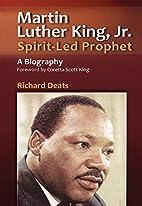 Martin Luther King: Spirit-Led Prophet by…