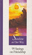 Sunshine on Our Way: 99 Sayings on…