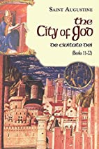 The City of God, Books 11-22 by Augustine