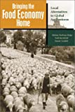 Norberg-Hodge, Helena: Bringing the Food Economy Home: Local Alternatives to Global Agribusiness