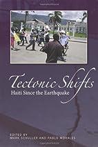 Tectonic Shifts: Haiti Since the Earthquake…