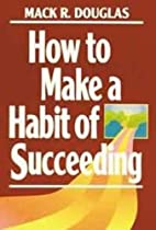 How to make a habit of succeeding by Mack R.…