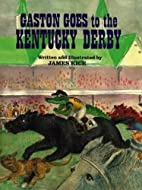 Gaston Goes to the Kentucky Derby by James…