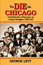 To Die in Chicago: Confederate Prisoners at…