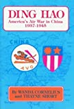 Cornelius, Wanda: Ding Hao: America&#39;s Air War in China, 1937-1945