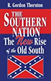 Thornton, R. Gordon: The Southern Nation: The New Rise of the Old South