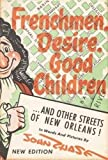 Chase, John Churchill: Frenchmen, Desire, Good Children: And Other Streets of New Orleans