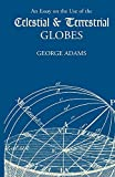Adams, George: An Essay on the Use of Celestial And Terrestrial Globes: Xhibiting the General Principles of Dialing And Navigation