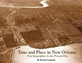 Campanella, Richard: Time and Place in New Orleans: Past Geographies in the Present Day