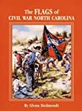 Dedmondt, Glenn: The Flags of Civil War North Carolina