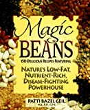Geil, Patti Bazel: Magic Beans: 150 Delicious Recipes Featuring Nature's Low-Fat, Nutrient-Rich, Disease-Fighting Powerhouse