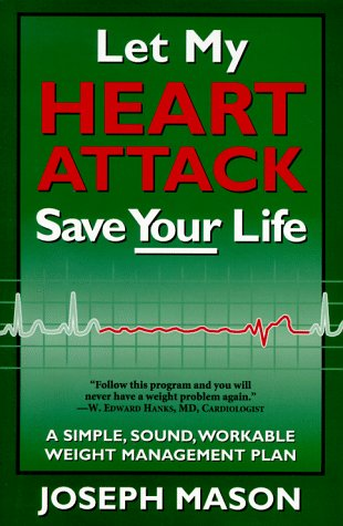 let-my-heart-attack-save-your-life-a-simple-sound-workable-weight-management-plan