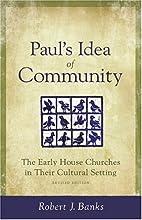 Paul's Idea of Community by Robert J. Banks