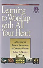Learning to Worship with All Your Heart: A…