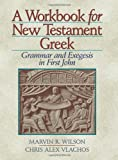 Wilson, Marvin R.: A Workbook for New Testament Greek: Grammar and Exegesis in First John
