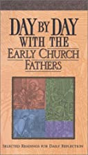 Day by Day with the Early Church Fathers by…