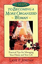 12 Steps to Becoming a More Organized Woman:…
