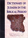 Neusner, Jacob: Dictionary of Judaism in the Biblical Period: 450 B.C.E. to 600 C.E