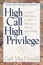 High Call, High Privilege by Gail MacDonald