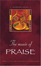 The Music Of Praise: Meditations on Great…