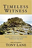 Lane, Tony: Timeless Witness: Classic Christian Literature Through The Ages