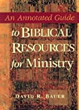 Bauer, David R.: An Annotated Guide to Biblical Resources in Ministry