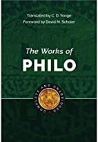 The Works of Philo by of Alexandria Philo