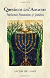 Neusner, Jacob: Questions and Answers: Intellectual Foundations of Judaism