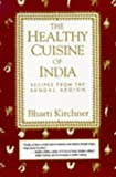 Kirchner, Bharti: The Healthy Cuisine of India : Recipes from the Bengal Region