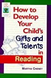 Cheney, Martha: How to Develop Your Child's Gifts and Talents in Reading