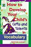 Cheney, Martha: How to Develop Your Child's Gifts and Talents in Vocabulary