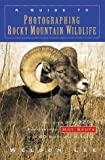 Lee, Weldon: A Guide to Photographing Rocky Mountain Wildlife