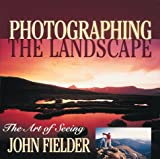 Fielder, John: Photographing the Landscape: The Art of Seeing