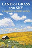 Young, Mary Taylor: Land of Grass and Sky: A Naturalist's Praire Journey