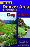 Irwin, Pamela: 100 Best Denver Area & Front Range Day Hikes