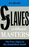 Berlin, Ira: Slaves without Masters: The Free Negro in the Antebellum South