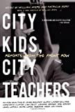 Ayers, William: City Kids, City Teachers : Reports from the Front Row