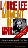 Lee, Laurie: A Moment of War: A Memoir of the Spanish Civil War