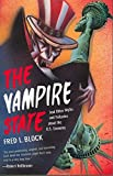 Block, Fred L.: The Vampire State: And Other Myths and Fallacies About the U.S. Economy