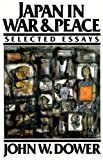 Dower, John W.: Japan in War and Peace: Selected Essays