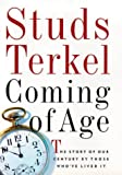 Terkel, Studs: Coming of Age: The Story of Our Century by Those Who'Ve Lived It