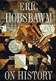 Hobsbawm, Eric J.: On History