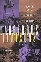Dangerous Liaisons: Blacks, Gays, and the&hellip;