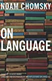 Chomsky, Noam: On Language: Chomsky&#39;s Classic Works Language and Responsibility and Reflections on Language in One Volume