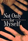 Minow, Martha: Not Only for Myself: Identity, Politics, and the Law