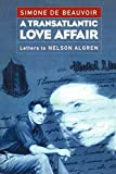 Beauvoir, Simone de: A Transatlantic Love Affair: Letters to Nelson Algren